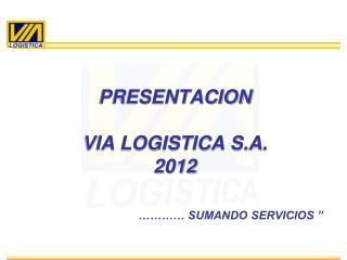 PRESENTACION  VIA  LOGISTICA S.A . 2012