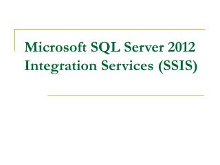 Microsoft SQL Server 2012 Integration Services (SSIS)