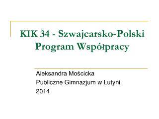 KIK 34 - Szwajcarsko-Polski Program Wspó ł pracy