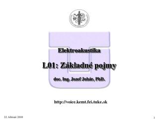 Elektroakustika L 0 1 :  Základné  pojmy doc.  Ing .  Jozef Juh á r, PhD.