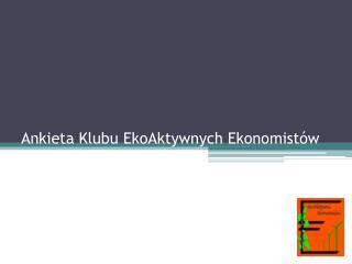 Ankieta Klubu  EkoAktywnych  Ekonomistów