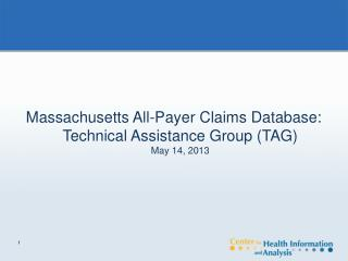 Massachusetts All-Payer Claims Database: Technical Assistance Group (TAG)  May 14, 2013