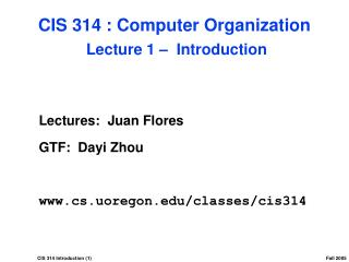 CIS 314 : Computer Organization  Lecture 1 –  Introduction