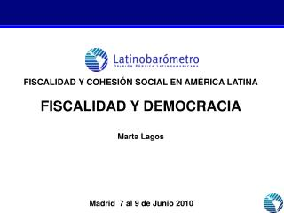 FISCALIDAD Y COHESIÓN SOCIAL EN AMÉRICA LATINA FISCALIDAD Y DEMOCRACIA Marta Lagos