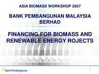 ASIA BIOMASS WORKSHOP 2007 BANK PEMBANGUNAN MALAYSIA BERHAD