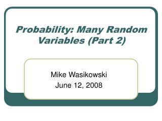 Probability: Many Random Variables (Part 2)