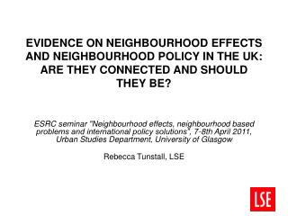 EVIDENCE ON NEIGHBOURHOOD EFFECTS AND NEIGHBOURHOOD POLICY IN THE UK: ARE THEY CONNECTED AND SHOULD THEY BE