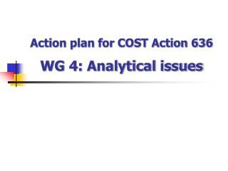 Action plan for COST Action 636 WG 4: Analytical issues