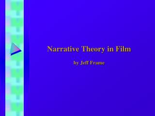 Narrative Theory in Film  by Jeff Frame