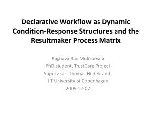 Declarative Workflow as Dynamic Condition-Response Structures and the Resultmaker Process Matrix
