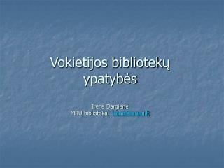 V okietijos bibliotek ų y patybės Irena Dargienė MRU biblioteka, irena @mruni.lt