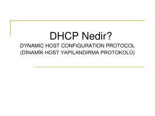 DHCP Nedir?  DYNAMIC HOST CONFIGURATION PROTOCOL ( DİNAMİK HOST YAPILANDIRMA PROTOKOLÜ)