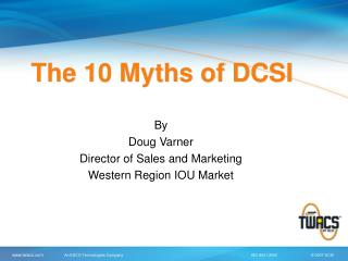 The 10 Myths of DCSI