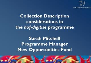 Collection Description  considerations in the  nof-digitise  programme Sarah Mitchell