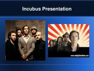 Incubus Presentation