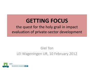 GETTING FOCUS the quest for the holy grail in impact evaluation of private-sector development