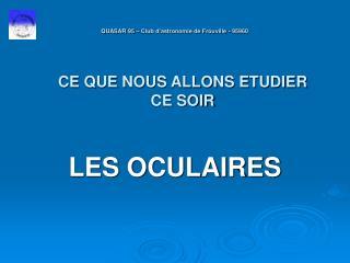QUASAR 95   Club d astronomie de Frouville - 95960            CE QUE NOUS ALLONS ETUDIER          CE SOIR