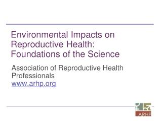 Environmental Impacts on Reproductive Health: Foundations of the Science