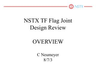 NSTX TF Flag Joint Design Review OVERVIEW C Neumeyer 8/7/3