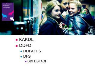 KAKDL DDFD DDFAFDS DFS DDFDSFADF
