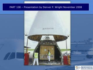 PART 108 – Presentation by Denver F. Wright November 2008