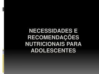 Necessidades e Recomendações Nutricionais para Adolescentes