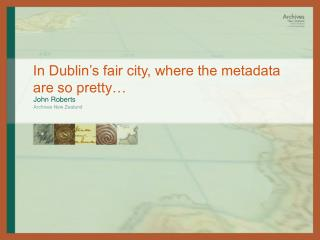 In Dublin's fair city, where the metadata are so pretty…