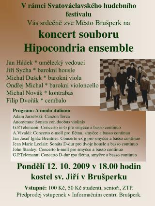 Program: A modo italiano Adam Jarzebski: Canzon Terza Anonymus: Sonata con duobus violinis