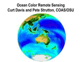 Ocean Color Remote Sensing Curt Davis and Pete Strutton, COAS/OSU