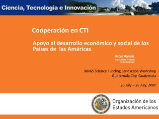 IANAS Science Funding Landscape Workshop  Guatemala City, Guatemala 26 July – 28 July, 2009