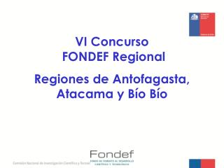 VI Concurso   FONDEF Regional Regiones de Antofagasta, Atacama y Bío Bío
