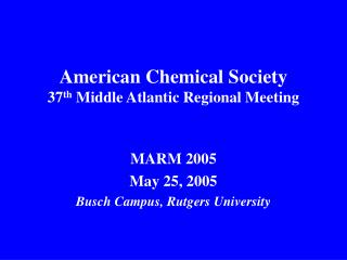 American Chemical Society 37 th  Middle Atlantic Regional Meeting