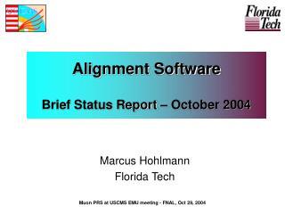 Alignment Software Brief Status Report – October 2004