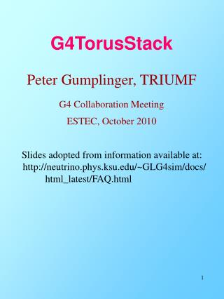 G4TorusStack Peter Gumplinger, TRIUMF G4 Collaboration Meeting ESTEC, October 2010