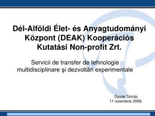 Dél-Alföldi Élet- és Anyagtudományi Központ (DEAK) Kooperációs Kutatási Non-profit Zrt.