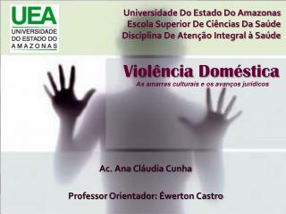 Ac. Ana  Cláudia  Cunha Professor  Orientador :  Éwerton  Castro