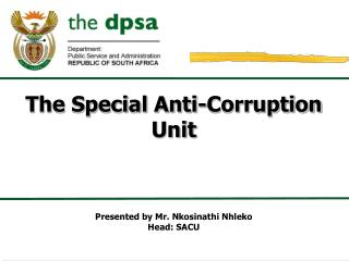 The Special Anti-Corruption Unit Presented  by  Mr. Nkosinathi Nhleko Head: SACU