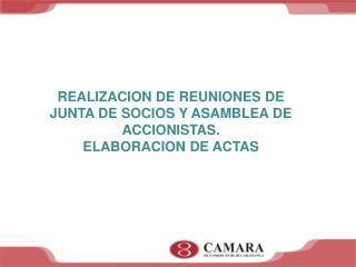 REALIZACION DE REUNIONES DE JUNTA DE SOCIOS Y ASAMBLEA DE ACCIONISTAS. ELABORACION DE ACTAS