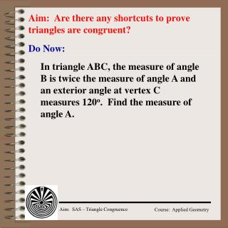 Aim:  Are there any shortcuts to prove triangles are congruent?