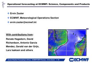 Operational forecasting at ECMWF: Science, Components and Products