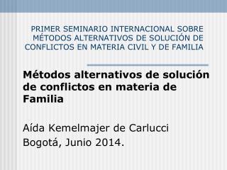 Métodos alternativos de solución de conflictos en materia de Familia Aída Kemelmajer de Carlucci