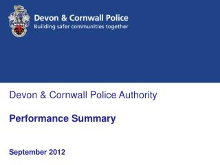 Devon & Cornwall Police Authority Performance Summary September 2012
