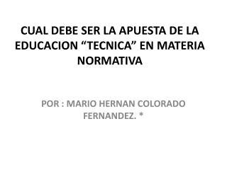 """CUAL DEBE SER LA APUESTA DE LA EDUCACION """"TECNICA"""" EN MATERIA NORMATIVA"""