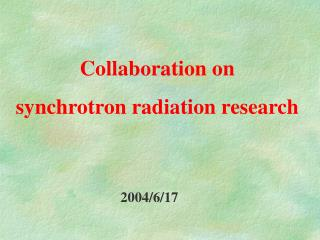 Collaboration on   synchrotron radiation research