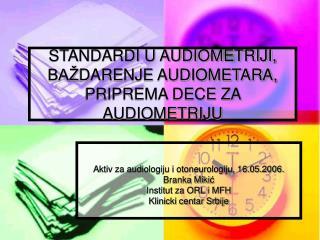 STANDARDI U AUDIOMETRIJI, BAŽ DARENJE AUDIOMETARA, PRIPREMA DECE ZA AUDIOMETRIJU