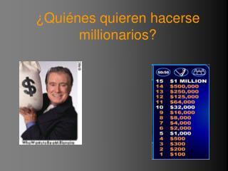 ¿ Qui é nes quieren hacerse millionarios?