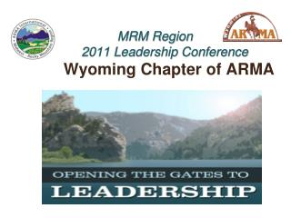 MRM Region       2011 Leadership Conference Wyoming Chapter of ARMA