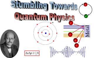 Stumbling Towards Quantum Physics