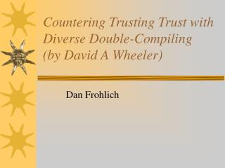 Countering Trusting Trust with Diverse Double-Compiling (by David A Wheeler)