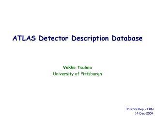 ATLAS Detector Description Database Vakho Tsulaia University of Pittsburgh
